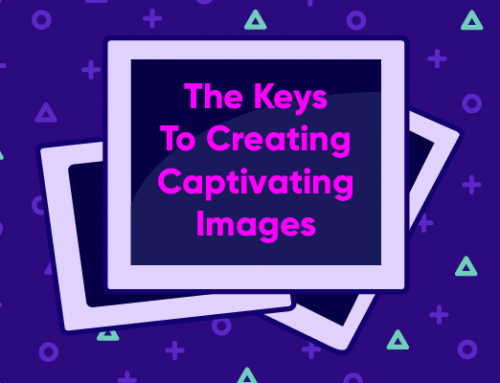 The Keys To Creating Captivating Images